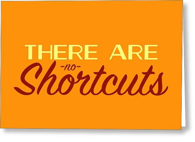 Gift Ideas For Her Greeting Cards - No Shortcuts Greeting Card by Brandon Addis