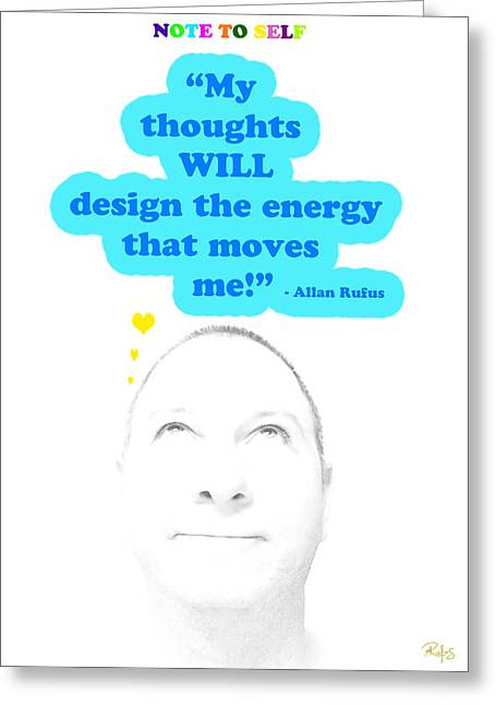 Self Discovery Greeting Cards - Note to Self  My thoughts will design the energy that moves me Greeting Card by Allan Rufus