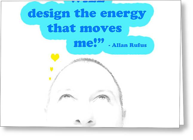 Note to Self  My thoughts will design the energy that moves me Greeting Card by Allan Rufus