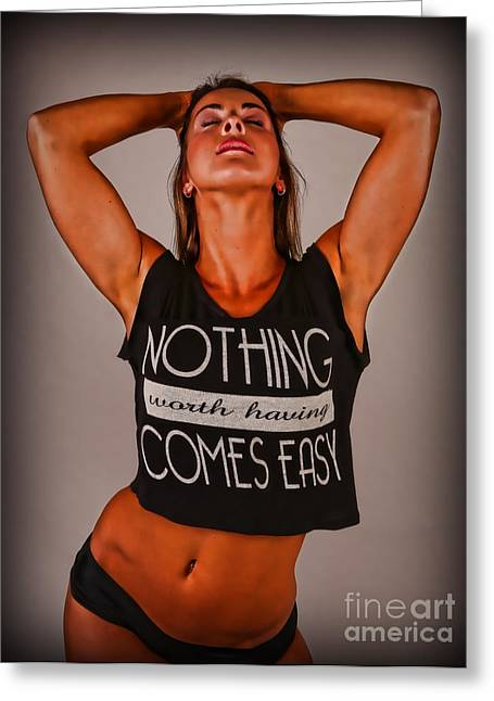 Hot Chick Greeting Cards - Nothing Comes Easy Greeting Card by Lee Dos Santos