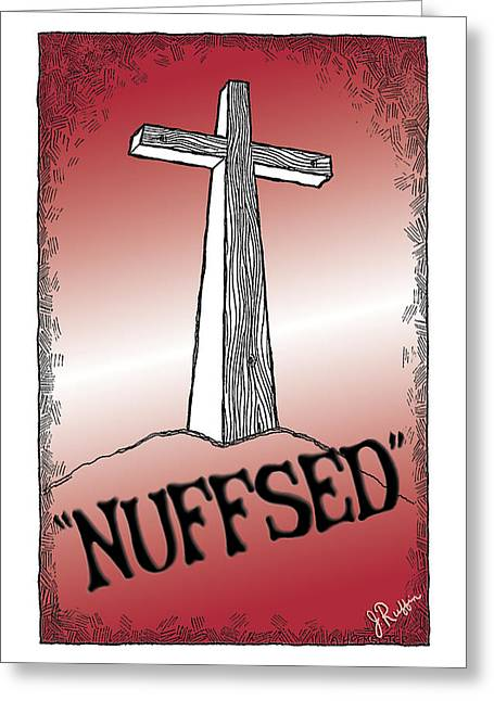 Nuffsed Greeting Card by Jerry Ruffin