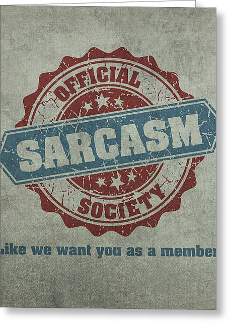 Official Greeting Cards - Official Sarcasm Society Recruitment Humor Poster Artwork Greeting Card by Design Turnpike