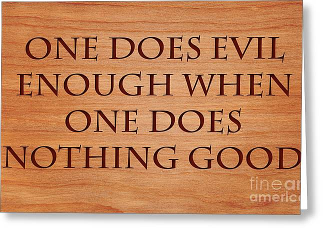 Good Deeds Greeting Cards - One Does Evil Enough Greeting Card by Sari ONeal