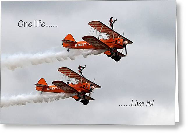 Bravery Photographs Greeting Cards - One Life - Live It - Wing Walkers Greeting Card by Gill Billington