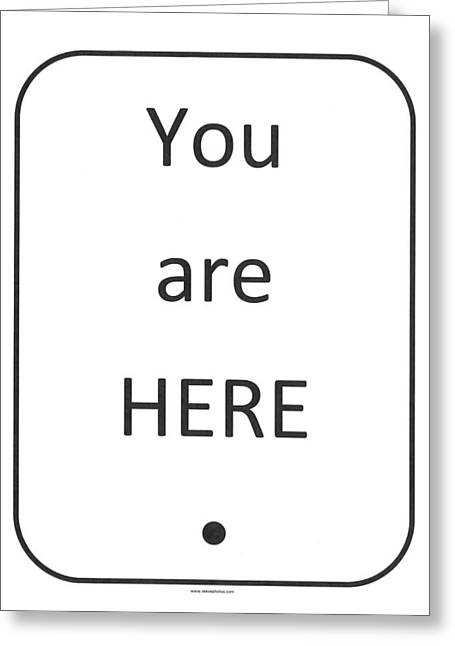 Self-actualization Greeting Cards - One To Ponder - You Are Here Greeting Card by Richard Reeve