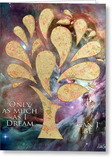 Universe Mixed Media Greeting Cards - Only as Much as I Dream Can I BE Greeting Card by Nikki Smith