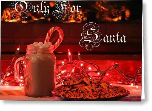 Cookies And Milk Greeting Cards - Only for Santa Greeting Card by Mechala  Matthews
