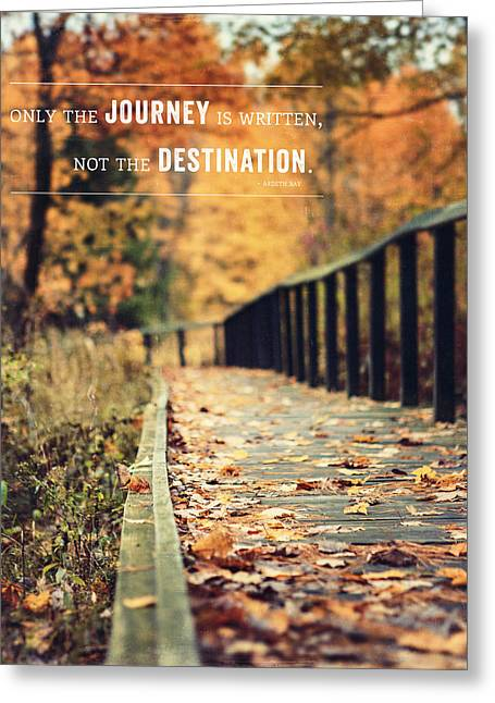 Lisa Russo Greeting Cards - Only the Journey is Written Not the Destination Quotation Print Greeting Card by Lisa Russo