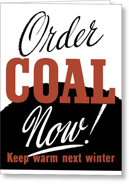 Ww11 Greeting Cards - Order Coal Now Keep Warm Next Winter Greeting Card by War Is Hell Store