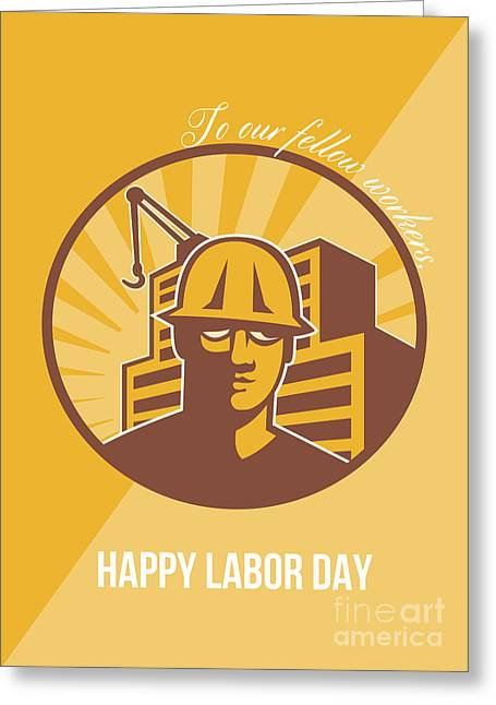 Labor Day Greeting Cards - Our Fellow Workers Labor Day Poster Retro Greeting Card by Aloysius Patrimonio