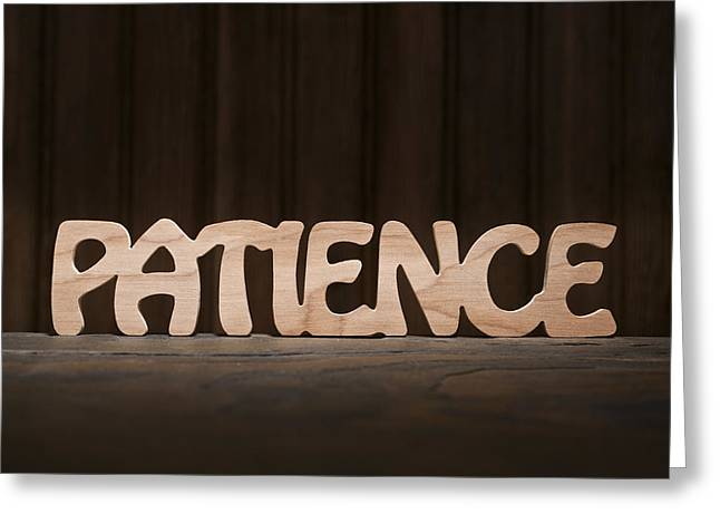 Inspirational Saying Greeting Cards - Patience Greeting Card by Donald  Erickson