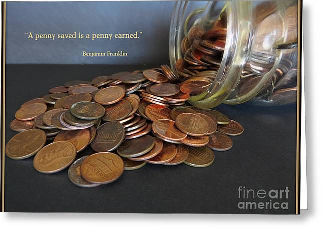Bookkeeping Greeting Cards - Penny Saved Penny Earned - Benjamin Franklin Greeting Card by Ella Kaye Dickey