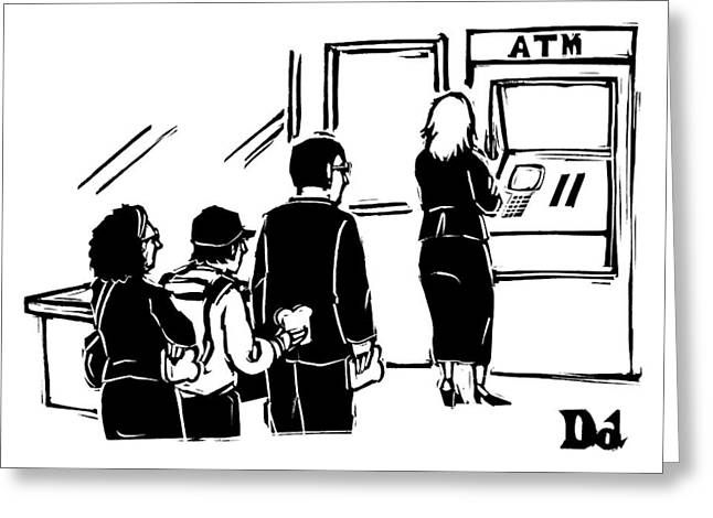 People Stand In Line At Atm Which Is An Automatic Greeting Card by Drew Dernavich
