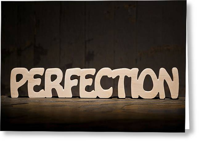 Inspirational Saying Greeting Cards - Perfection Greeting Card by Donald  Erickson