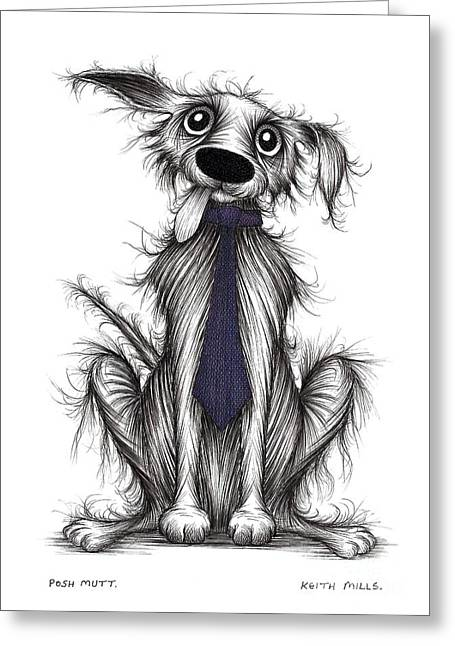 Posh Drawings Greeting Cards - Posh mutt Greeting Card by Keith Mills