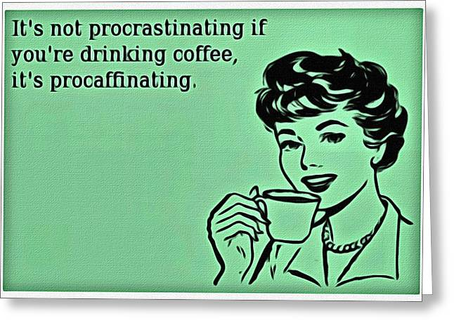 Coffee Drinking Greeting Cards - Procaffinating Greeting Card by Florian Rodarte