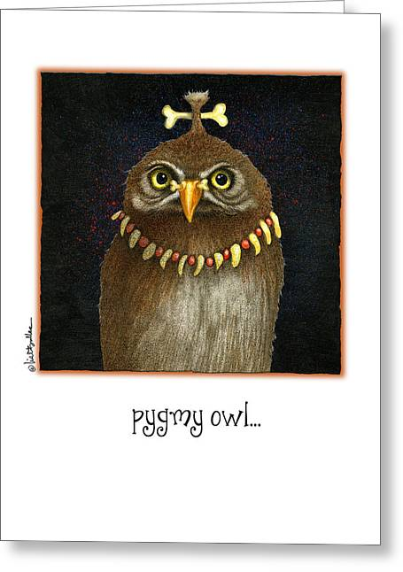 Humorous Greeting Cards Paintings Greeting Cards - Pygmy Owl... Greeting Card by Will Bullas