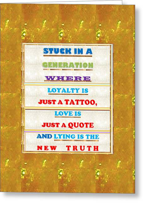 Loyality Greeting Cards - Quote Wisdom Generation Truth Love Loyality Background Designs  and Color Tones n Color Shades avail Greeting Card by Navin Joshi