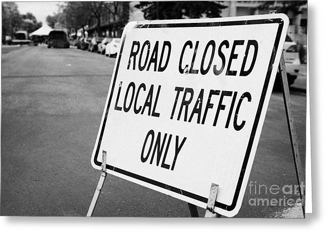 Locals Only Greeting Cards - road closed local traffic only sign swift current Saskatchewan Canada Greeting Card by Joe Fox