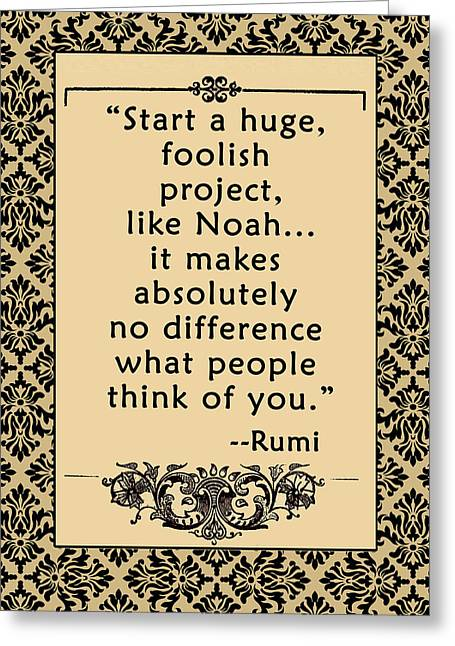 Hearten Greeting Cards - Rumi Quote START A HUGE FOOLISH PROJECT Greeting Card by Scarebaby Design