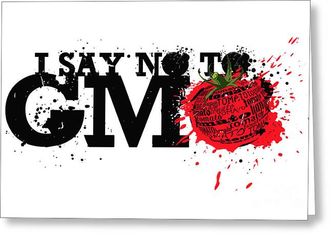 Biology Greeting Cards - Say No to GMO graffiti print with tomato and typography Greeting Card by Sassan Filsoof