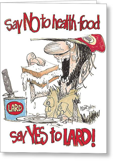 Super Real Greeting Cards - Say Yes To Lard Greeting Card by David Boyd