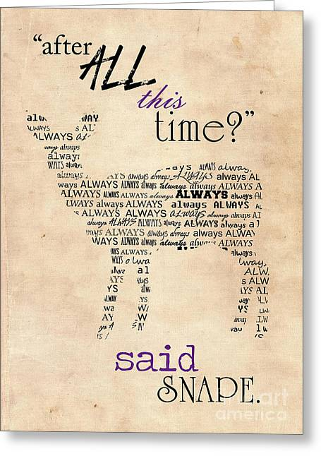 Snape Greeting Cards - Severus Snape quote poster Greeting Card by Pete Baldwin