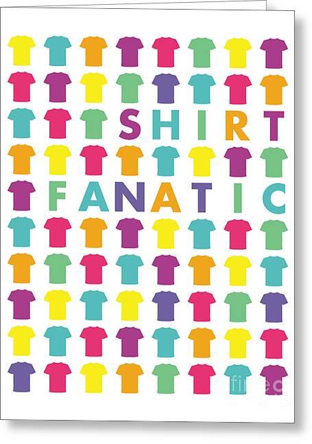 Fanatic Digital Greeting Cards - Shirt fanatic Greeting Card by Shawn Hempel