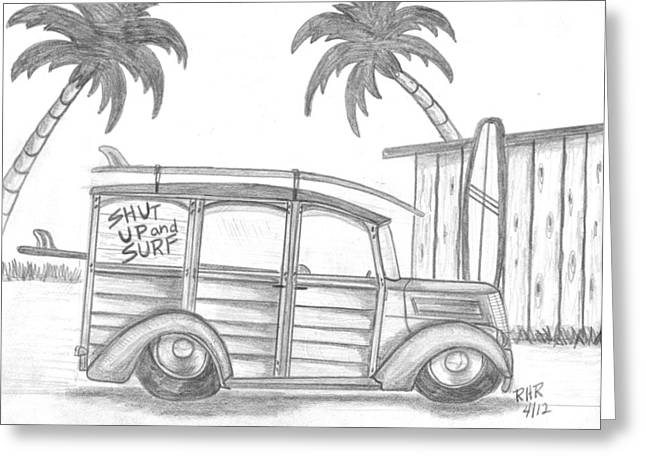 Shack Drawings Greeting Cards - Shut up and Surf Woody Greeting Card by Ray Ratzlaff