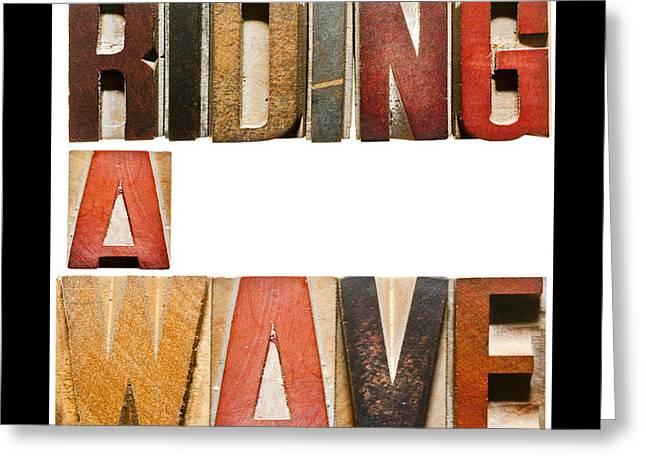 Positive-attitude Greeting Cards - Slogan RIDING A WAVE Greeting Card by Donald  Erickson