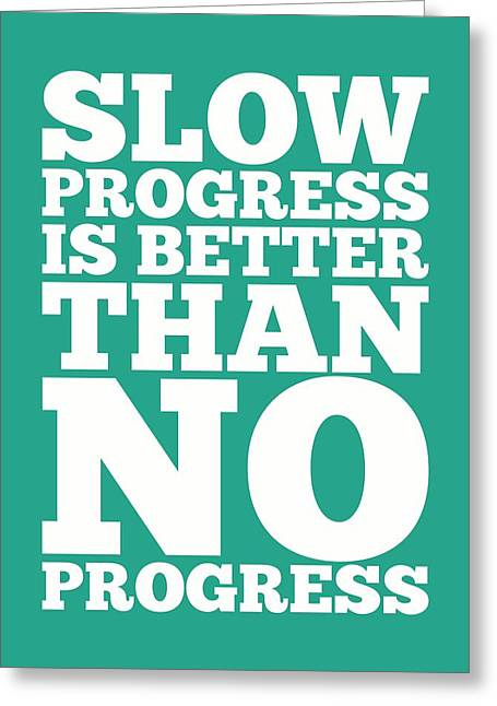 Better Greeting Cards - Slow progress is better Inspirational Typography Quote Greeting Card by Lab No 4 - The Quotography Department
