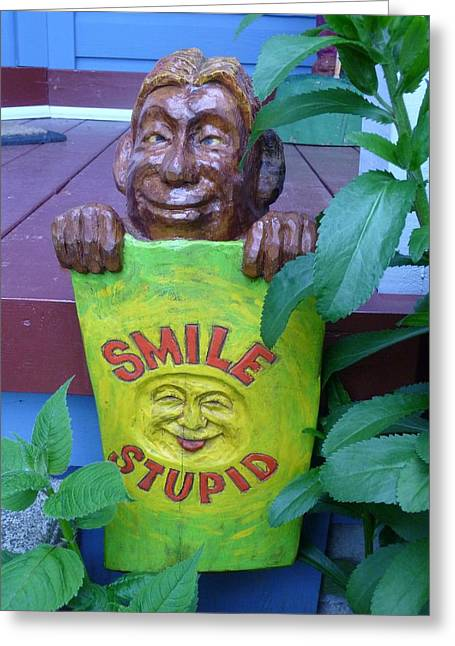Smile Sculptures Greeting Cards - Smile stupid Greeting Card by Roger Friesen