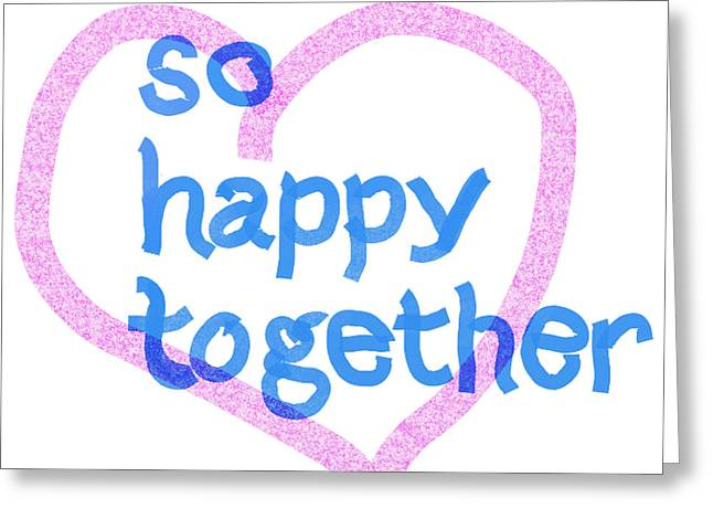 Happiness Quotes Greeting Cards - So Happy Together Greeting Card by Lea