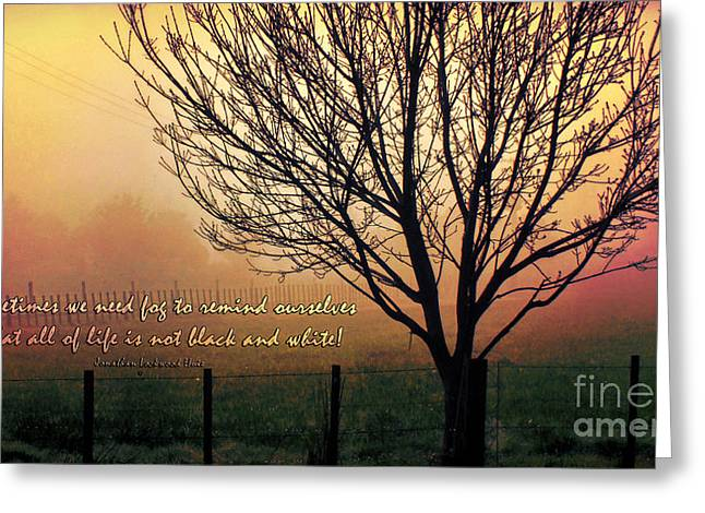 Caption Greeting Cards - Some times we need fog... Greeting Card by Karen Lewis
