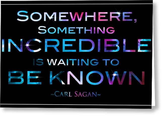 Carl Sagan Quote Something Somewhere Incredible Is Waiting To Be Known 2 Greeting Card by The  Vault - Jennifer Rondinelli Reilly