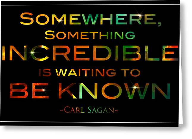 Carl Sagan Quote Somewhere Something Incredible Is Waiting To Be Known 1 Greeting Card by The  Vault - Jennifer Rondinelli Reilly