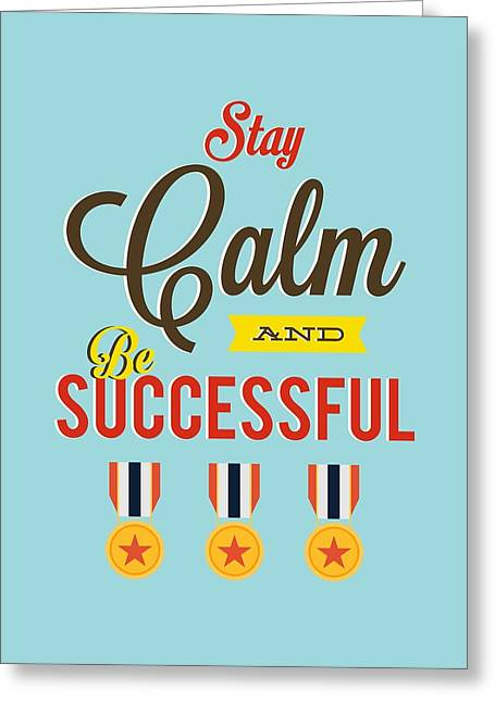 Staying Greeting Cards - Stay Calm and Be Successful Motivational Quotes Greeting Card by Lab No 4 - The Quotography Department