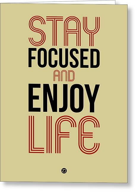 Motivational Poster Greeting Cards - Stay Focused and Enjoy Life 1 Greeting Card by Naxart Studio