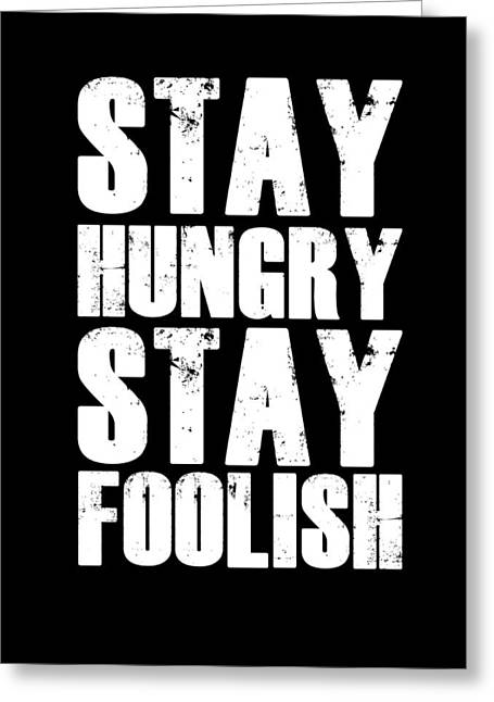 Fun Mixed Media Greeting Cards - Stay Hungry Stay Foolish Poster Black Greeting Card by Naxart Studio