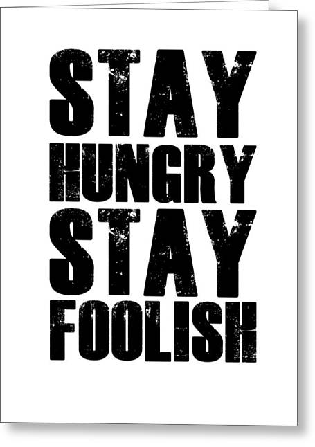 Stay Hungry Stay Foolish Poster White Greeting Card by Naxart Studio