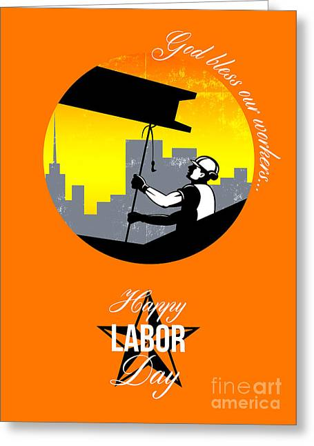 Steel Greeting Cards Greeting Cards - Steel Worker Happy Labor Day Greeting Card Poster Greeting Card by Aloysius Patrimonio
