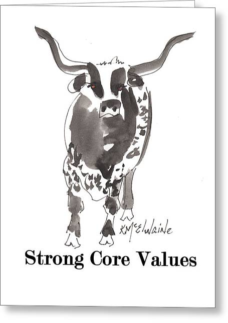 Kathleen Greeting Cards - Strong Core Values Greeting Card by Kathleen McElwaine