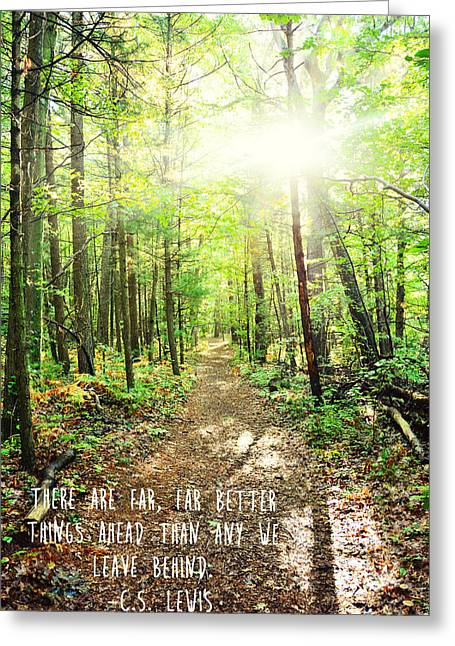 C.s Lewis Greeting Cards - Sunlit Path- Far Better Things Ahead quote Greeting Card by Melissa  Wegner