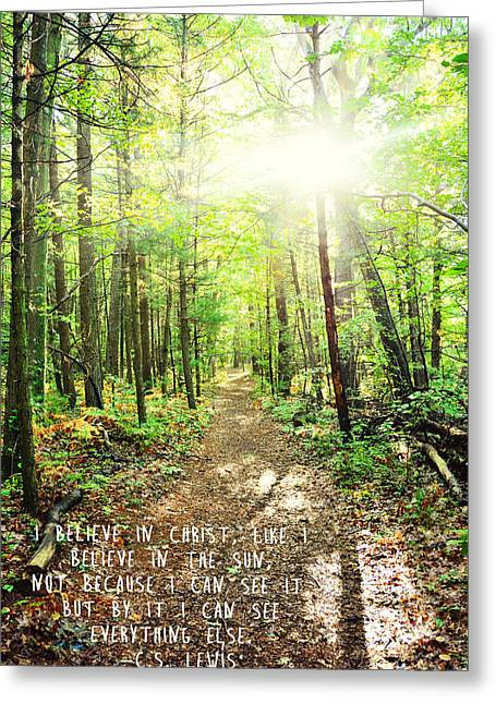 C.s Lewis Greeting Cards - Sunlit Path- I believe in Christ quote Greeting Card by Melissa  Wegner