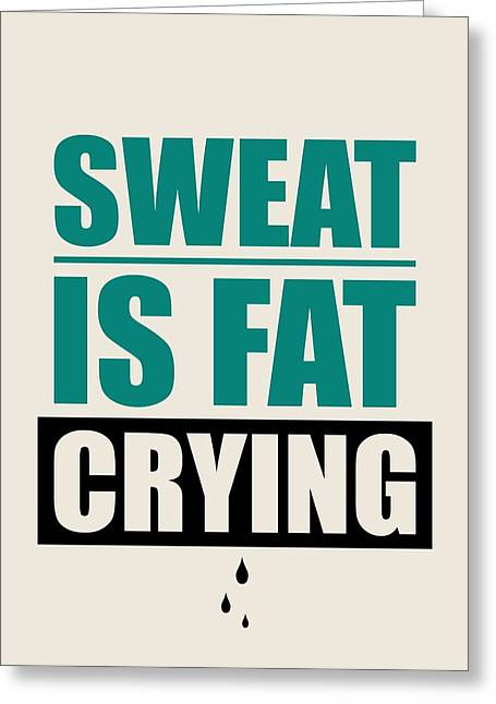 Gym Greeting Cards - Sweat Is Fat Crying Gym Motivational Quotes Greeting Card by Lab No 4 - The Quotography Department