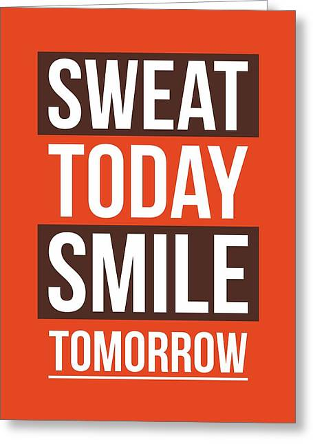 Gym Greeting Cards - Sweat Today Smile Tomorrow Gym Motivational Quote  Greeting Card by Lab No 4 - The Quotography Department