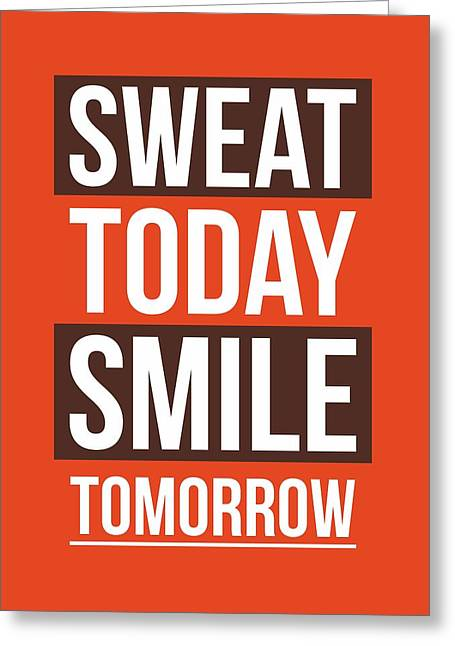 Sweat Today Smile Tomorrow Gym Motivational Quotes Poster Greeting Card by Lab No 4 - The Quotography Department