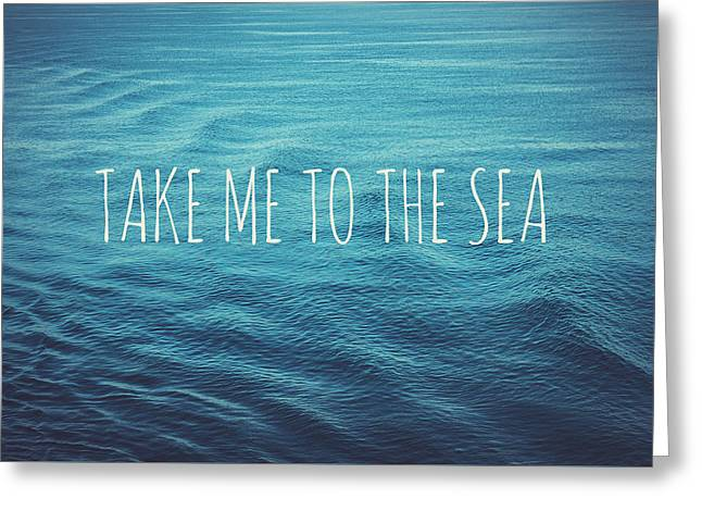 Take Me To The Sea Greeting Card by Nastasia Cook