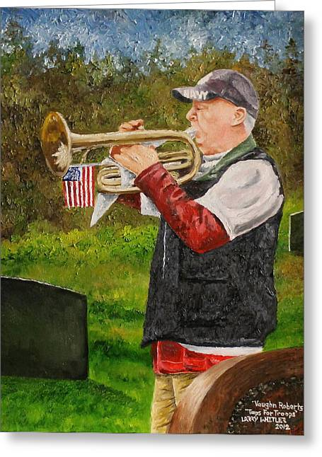 Tap Paintings Greeting Cards - Taps For Troops Greeting Card by Larry Whitler