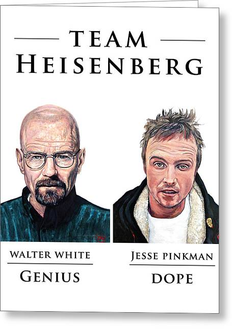 Heisenberg Prints Greeting Cards - Team Heisenberg Greeting Card by Tom Roderick